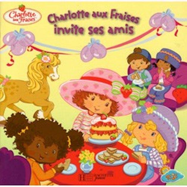 Charlotte aux fraises invite ses amis - Charlotte aux fraises et ses copines ...