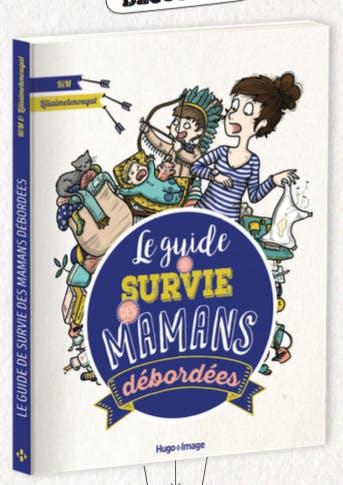 """Le """"Guide de survie des mamans débordées"""", pour bien s'en sortir!"""