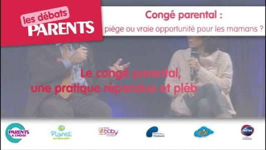 Débats Parents : Congé parental, une pratique répandue et  plébiscitée