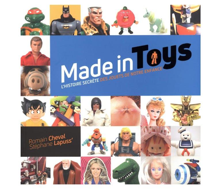 Le livre Made In Toys, l'histoire secrète des jouets de notre enfance.