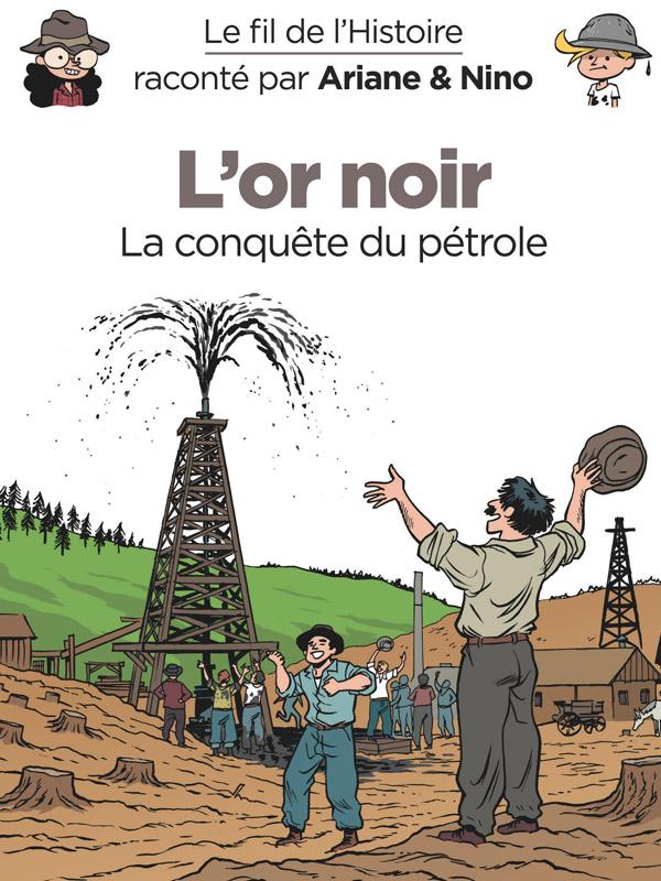 Le fil de l'histoire raconté par Ariane & Nino : L'or noir