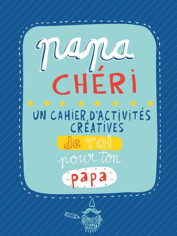 Papa chéri, un cahier d'activités créatives de toi pour ton papa