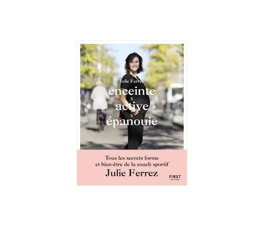 Enceinte, active et épanouie, avec Julie Ferrez