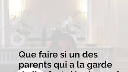 Que faire si le parent qui a la garde de l'enfant déménage ?