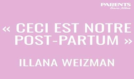 Interview sans filtre : « Ceci est notre post-partum », Illana Weizman