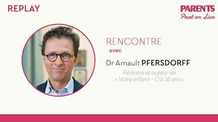 Notre Facebook live avec le Dr Arnault Pfersdorff, pédiatre, est disponible en replay