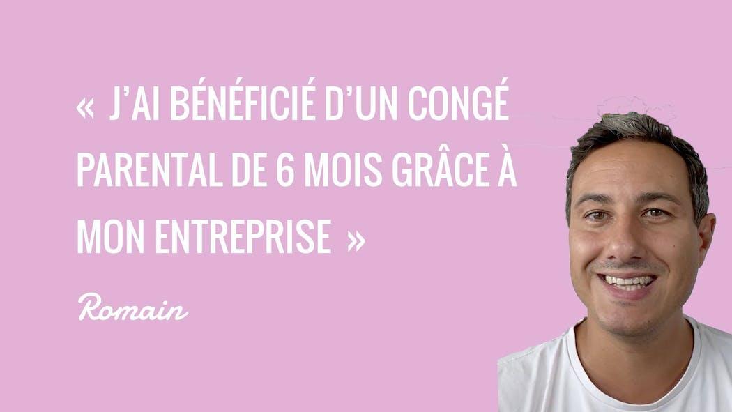 Interview : « J'ai pris un congé parental de six mois grâce à mon entreprise » | Romain